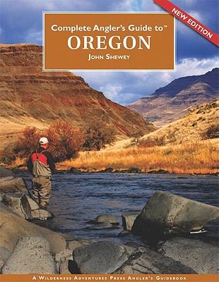 Complete Angler's Guide to Oregon - Shewey, John