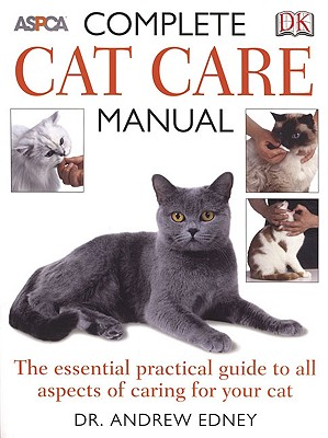 Complete Cat Care Manual: The Essential, Practical Guide to All Aspects of Caring for Your Cat - Fogle, Bruce, Dr., V, and Edney, Andrew