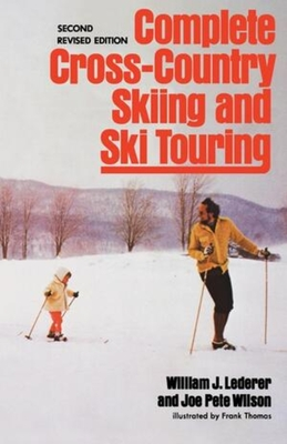 Complete Cross-Country Skiing and Ski Touring: Second Revised Edition - Lederer, William J, and Wilson, Joe Pete