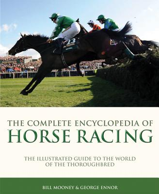 Complete Ency of Horse Racing - Mooney, Bill, and Ennor, George, and Kelly, Graeme