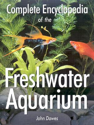 Complete Encyclopedia of the Freshwater Aquarium - Dawes, John