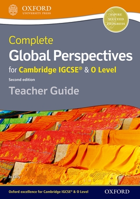 Complete Global Perspectives for Cambridge IGCSE (R) & O Level Teacher Guide - Lally, Jo