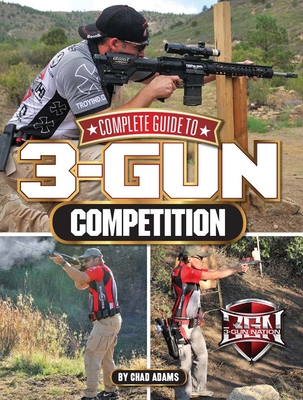 Complete Guide to 3-Gun Competition - Adams, Chad