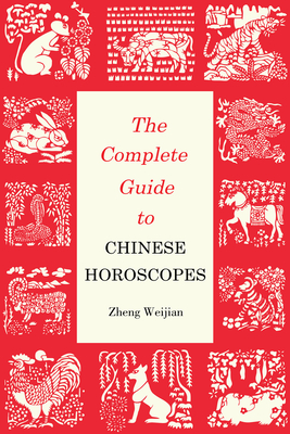 Complete Guide to Chinese Horoscopes: First Edition - Weijian, Zheng