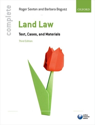 Complete Land Law: Text, Cases, and Materials - Sexton, Roger, and Bogusz, Barbara