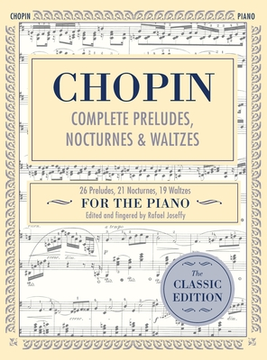 Complete Preludes, Nocturnes & Waltzes: 26 Preludes, 21 Nocturnes, 19 Waltzes for Piano (Schirmer's Library of Musical Classics) - Chopin, Frederic (Composer), and Joseffy, Rafael (Editor)