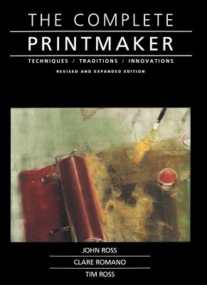 Complete Printmaker - Ross, John, and Roundtable Press, and Ross, Tim