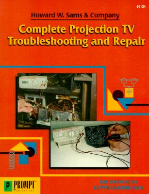 Complete Projection TV Troubleshooting & Repair - Desposito, Joseph, and Garabedian, Kevin