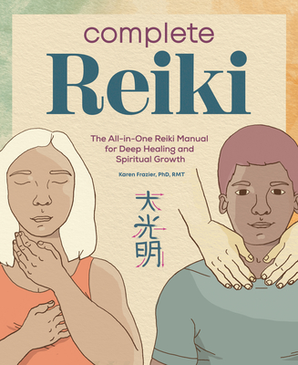 Complete Reiki: The All-In-One Reiki Manual for Deep Healing and Spiritual Growth - Frazier, Karen