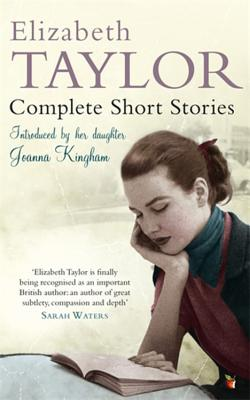 Complete Short Stories - Taylor, Elizabeth, and Kingham, Joanna (Introduction by)