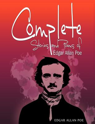 Complete Stories and Poems of Edgar Allan Poe - Poe, Edgar Allan