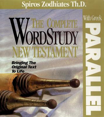 Complete Word Study New Testament W/ Parallel Greek: KJV Edition - Zodhiates, Spiros, Dr.