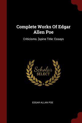 Complete Works of Edgar Allen Poe: Criticisms. [Spine Title: Essays - Poe, Edgar Allan