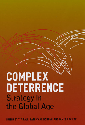 Complex Deterrence: Strategy in the Global Age - Paul, T V, Professor (Editor)