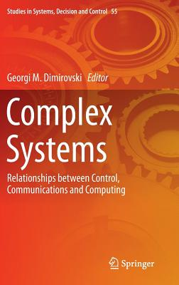 Complex Systems: Relationships Between Control, Communications and Computing - Dimirovski, Georgi M (Editor)
