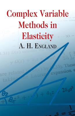 Complex Variable Methods in Elasticity - England, A H