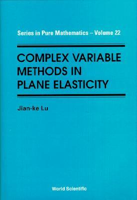 Complex Variable Methods in Plane Elasticity - Lu, Jian-Ke