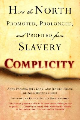 Complicity: How the North Promoted, Prolonged, and Profited from Slavery - Farrow, Anne, and Lang, Joel, and Frank, Jenifer