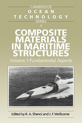 Composite Materials in Maritime Structures: Volume 1, Fundamental Aspects - Shenoi, R a (Editor), and Wellicome, J F (Editor)