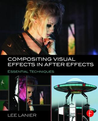 Compositing Visual Effects in After Effects: Essential Techniques - Lanier, Lee