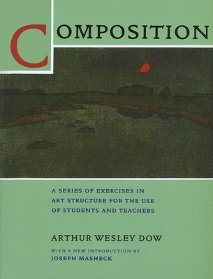 Composition - Dow, Arthur Wesley, and Masheck, Joseph (Introduction by)