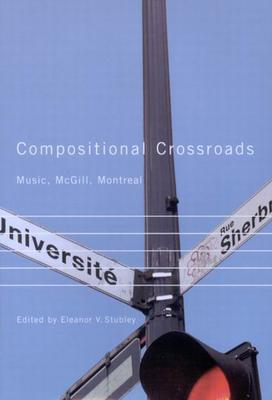 Compositional Crossroads: Music, McGill, Montreal - Stubley, Eleanor V
