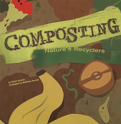 Composting: Nature's Recyclers - Koontz, Robin Michal