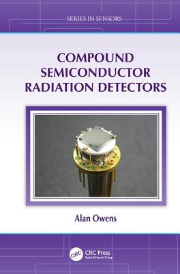 Compound Semiconductor Radiation Detectors - Owens, Alan