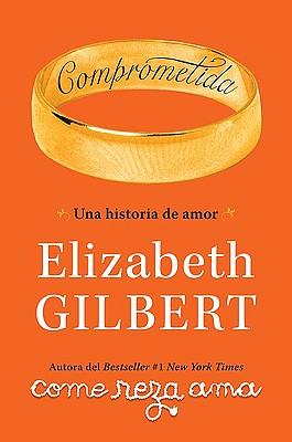 Comprometida: Una Historia de Amor - Gilbert, Elizabeth