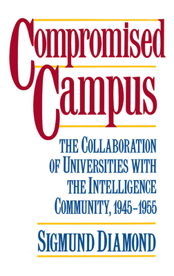 Compromised Campus: The Collaboration of Universities with the Intelligence Community, 1945-1955 - Diamond, Sigmund