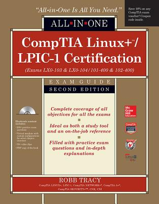 Comptia Linux+/Lpic-1 Certification All-In-One Exam Guide (Exams Lx0-103 & Lx0-104/101-400 & 102-400) - Tracy, Robb H