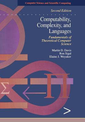 Computability, Complexity, and Languages: Fundamentals of Theoretical Computer Science - Davis, Martin, and Sigal, Ron, and Weyuker, Elaine J