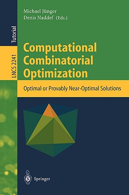 Computational Combinatorial Optimization: Optimal or Provably Near-Optimal Solutions - Jünger, Michael (Editor), and Naddef, Denis (Editor)