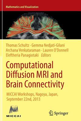 Computational Diffusion MRI and Brain Connectivity: Miccai Workshops, Nagoya, Japan, September 22nd, 2013 - Schultz, Thomas, Dr. (Editor)