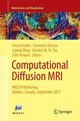 Computational Diffusion MRI: Miccai Workshop, Québec, Canada, September 2017 - Kaden, Enrico (Editor), and Grussu, Francesco (Editor), and Ning, Lipeng (Editor)