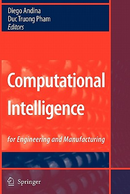 Computational Intelligence: for Engineering and Manufacturing - Andina, Diego (Editor), and Pham, Duc Truong (Editor)