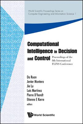 Computational Intelligence in Decision and Control - Proceedings of the 8th International Flins Conference - Ruan, Da (Editor), and Montero, Javier (Editor), and Lu, Jie (Editor)