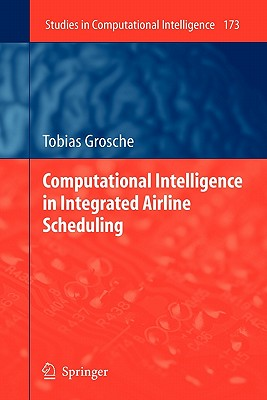 Computational Intelligence in Integrated Airline Scheduling - Grosche, Tobias