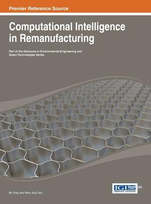 Computational Intelligence in Remanufacturing - Xing, Bo, and Gao, Wen-Jing
