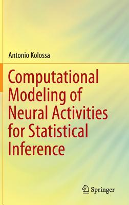 Computational Modeling of Neural Activities for Statistical Inference 2016 - Kolossa, Antonio