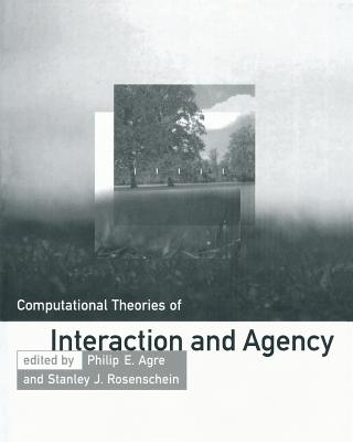 Computational Theories of Interaction and Agency - Agre, Philip E (Editor), and Rosenschein, Stanley J (Editor)