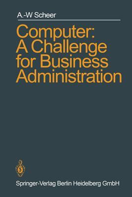 Computer: A Challenge for Business Administration - Scheer, August-Wilhelm