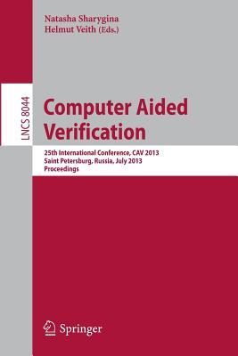 Computer Aided Verification: 25th International Conference, Cav 2013, Saint Petersburg, Russia, July 13-19, 2013, Proceedings - Sharygina, Natasha (Editor)