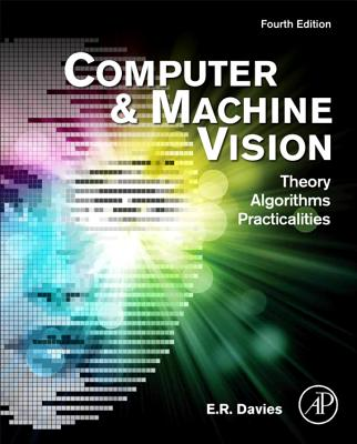 Computer and Machine Vision: Theory, Algorithms, Practicalities - Davies, E R