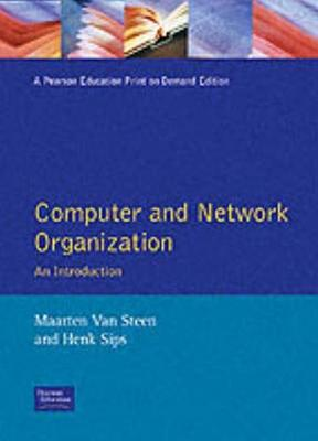 Computer and Network Organization - Steen, Maarten Van, and Van Steen, Maarten, and Sips, Henk