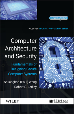 Computer Architecture and Security: Fundamentals of Designing Secure Computer Systems - Wang, Shuangbao Paul, and Ledley, Robert S.