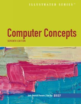 Computer Concepts Illustrated Brief - Parsons, June Jamnich, and Oja, Dan