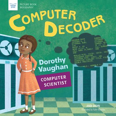 Computer Decoder: Dorothy Vaughan, Computer Scientist - Diehn, Andi