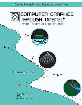Computer Graphics Through OpenGL: From Theory to Experiments - Guha, Sumanta