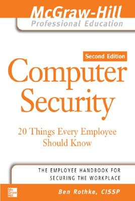 Computer Security: 20 Things Every Employee Should Know - Rothke, Ben, Cissp
